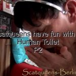 Scat queens have fun with a Human Toilet P2 (Extreme Domination)